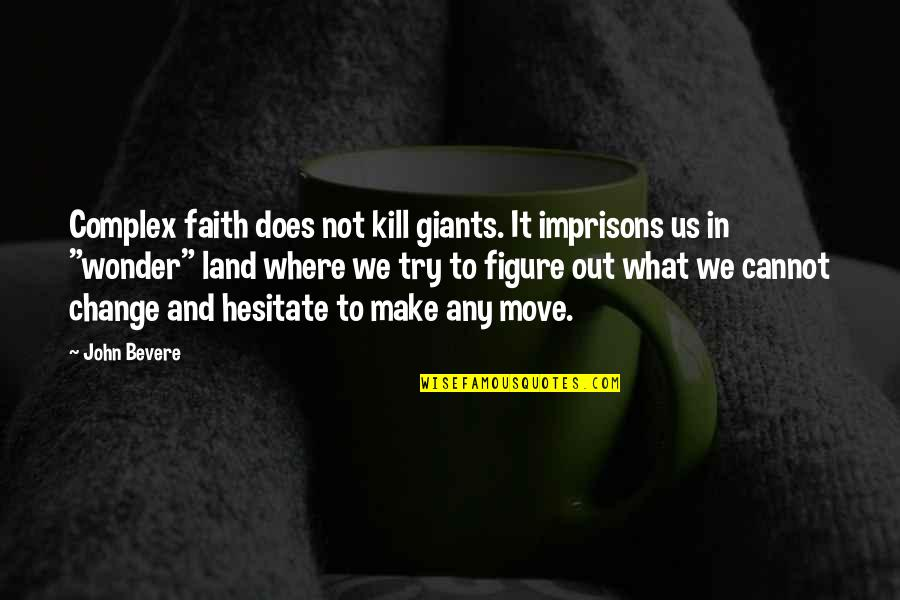 Kevin Flynn Tron Quotes By John Bevere: Complex faith does not kill giants. It imprisons