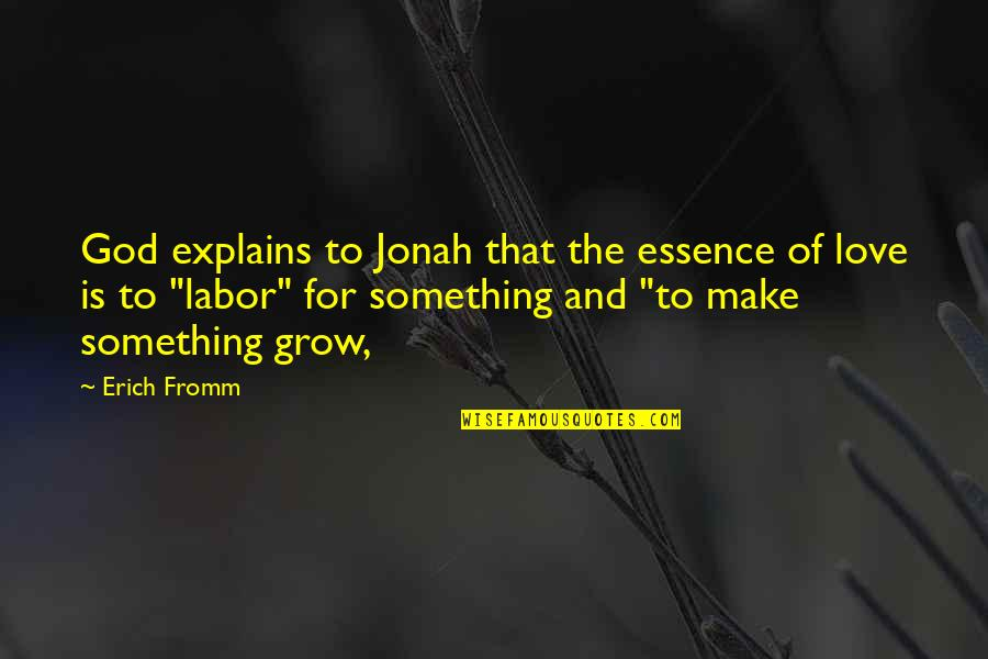 Kevin Gates Luca Brasi Quotes By Erich Fromm: God explains to Jonah that the essence of