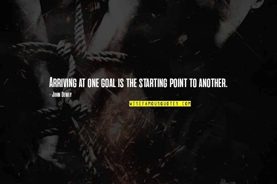 Kevin Gates Luca Brasi Quotes By John Dewey: Arriving at one goal is the starting point