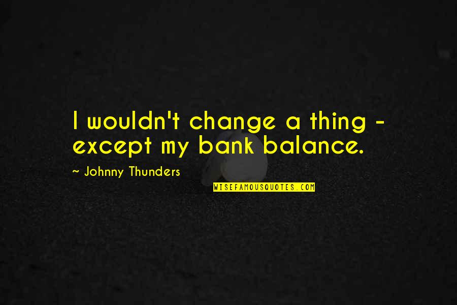 Kevin Gates Luca Brasi Quotes By Johnny Thunders: I wouldn't change a thing - except my
