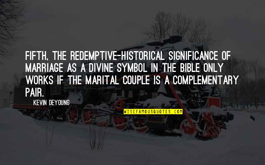 Kevin Gates Luca Brasi Quotes By Kevin DeYoung: Fifth, the redemptive-historical significance of marriage as a