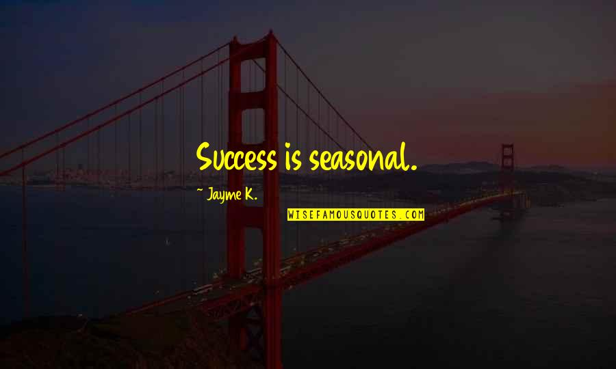 Kevin Harlan Best Quotes By Jayme K.: Success is seasonal.