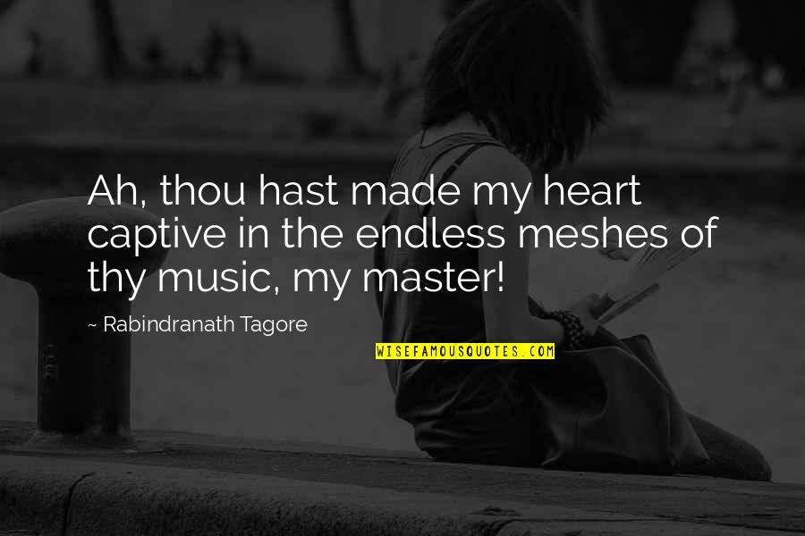 Kevin Harlan Best Quotes By Rabindranath Tagore: Ah, thou hast made my heart captive in