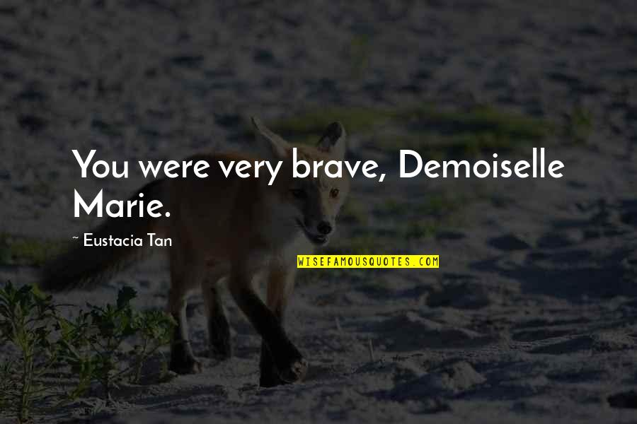 Kevin Hart Soul Plane Quotes By Eustacia Tan: You were very brave, Demoiselle Marie.