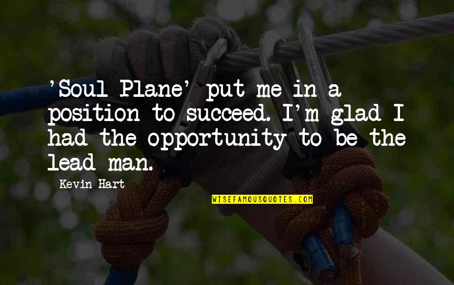 Kevin Hart Soul Plane Quotes By Kevin Hart: 'Soul Plane' put me in a position to