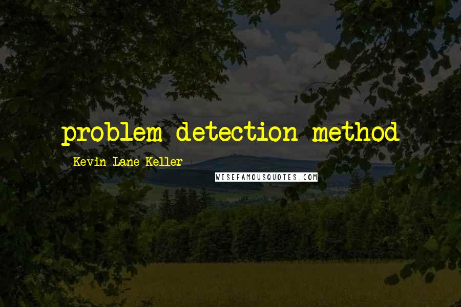 Kevin Lane Keller quotes: problem detection method