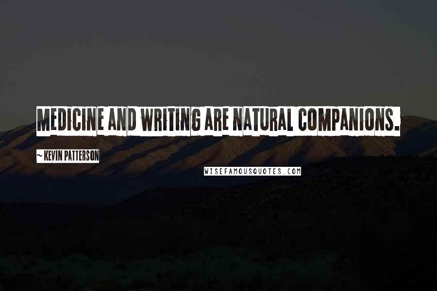 Kevin Patterson quotes: Medicine and writing are natural companions.