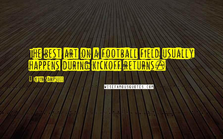 Kevin Sampsell quotes: The best art on a football field usually happens during kickoff returns.