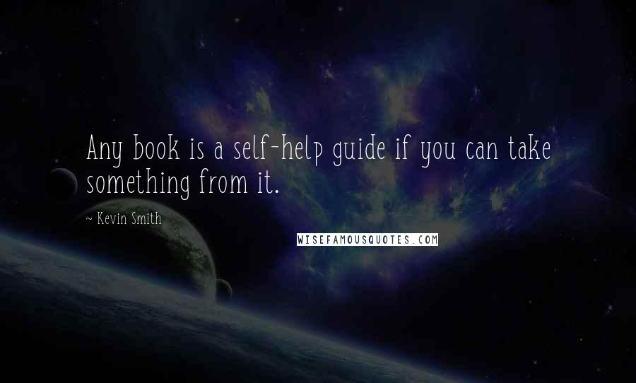Kevin Smith quotes: Any book is a self-help guide if you can take something from it.