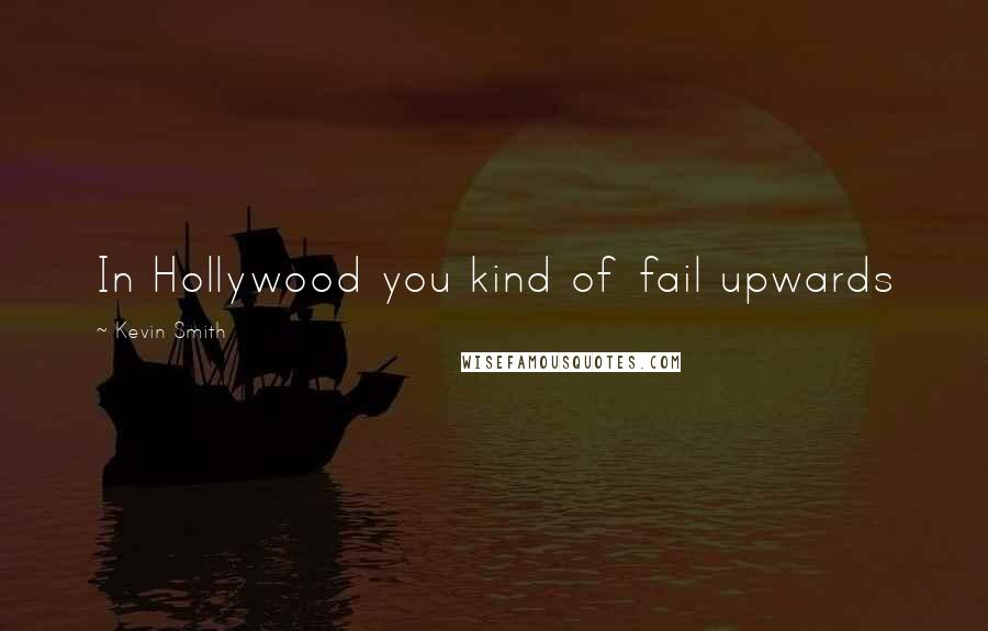 Kevin Smith quotes: In Hollywood you kind of fail upwards