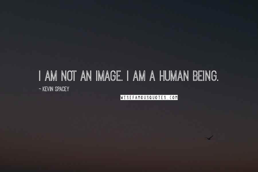 Kevin Spacey quotes: I am not an image. I am a human being.