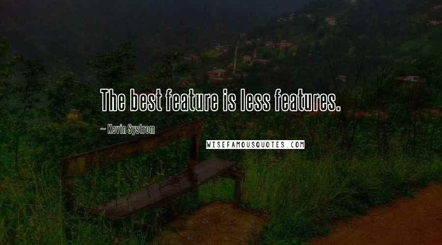 Kevin Systrom quotes: The best feature is less features.