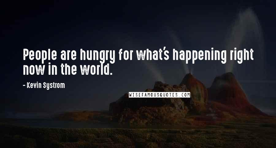 Kevin Systrom quotes: People are hungry for what's happening right now in the world.