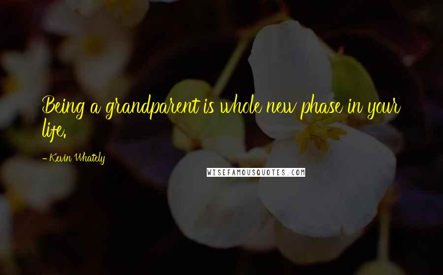 Kevin Whately quotes: Being a grandparent is whole new phase in your life.
