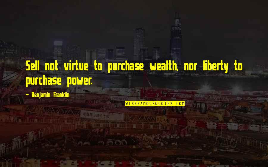 Key And Lock Tattoo Quotes By Benjamin Franklin: Sell not virtue to purchase wealth, nor liberty