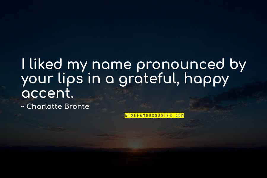 Key And Lock Tattoo Quotes By Charlotte Bronte: I liked my name pronounced by your lips