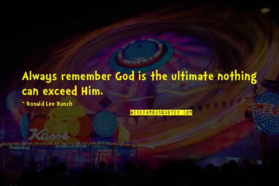 Key And Lock Tattoo Quotes By Ronald Lee Bunch: Always remember God is the ultimate nothing can