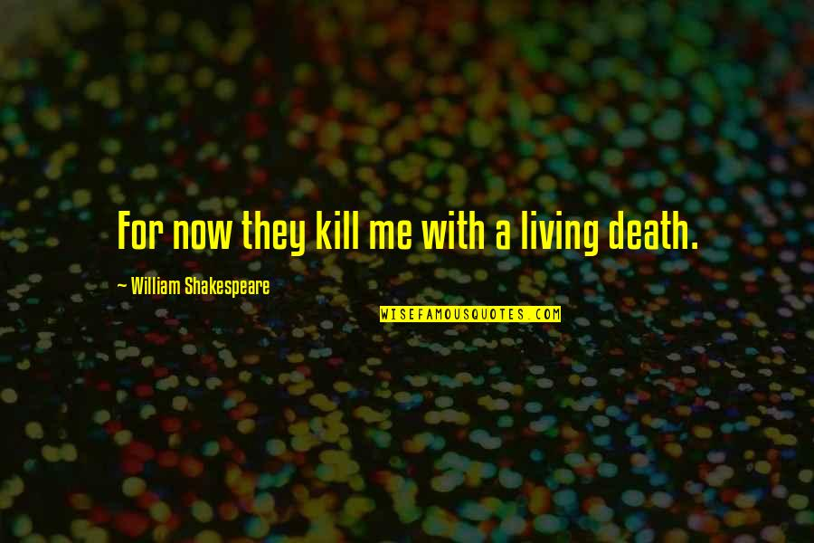 Key And Lock Tattoo Quotes By William Shakespeare: For now they kill me with a living