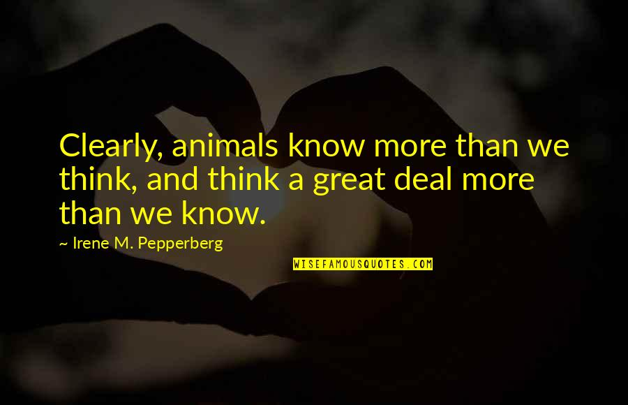 Key Rack Quotes By Irene M. Pepperberg: Clearly, animals know more than we think, and
