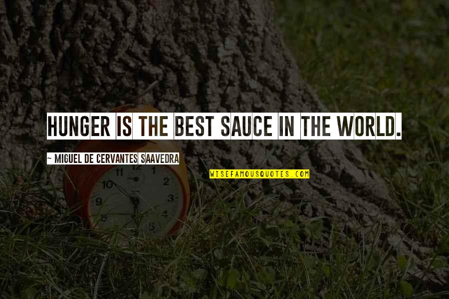 Key Rack Quotes By Miguel De Cervantes Saavedra: Hunger is the best sauce in the world.