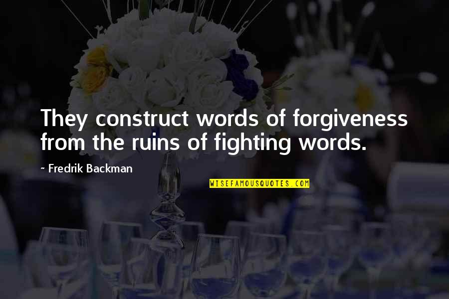 Keychains With Love Quotes By Fredrik Backman: They construct words of forgiveness from the ruins