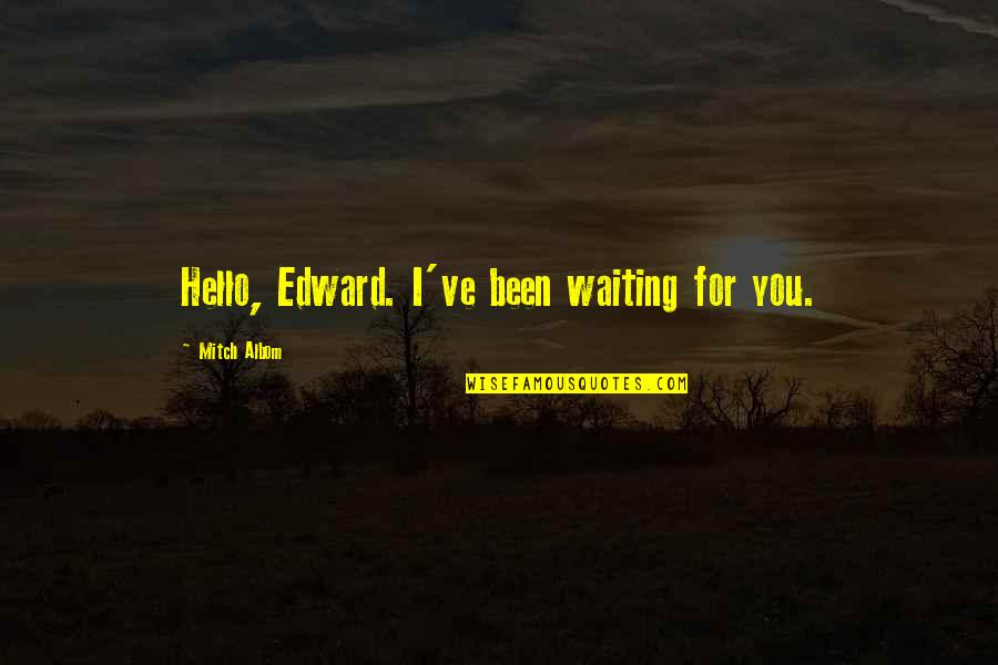 Keychains With Love Quotes By Mitch Albom: Hello, Edward. I've been waiting for you.