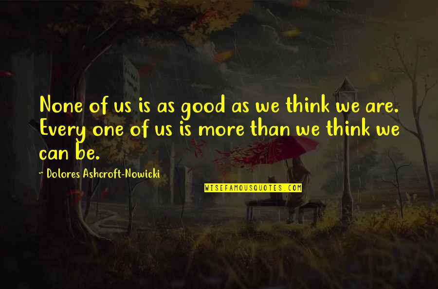 Keystane Quotes By Dolores Ashcroft-Nowicki: None of us is as good as we