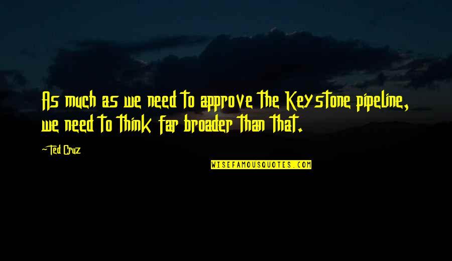 Keystone Pipeline Quotes By Ted Cruz: As much as we need to approve the