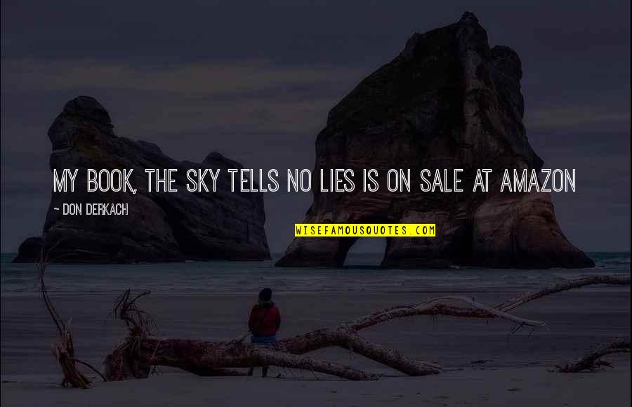 Khader Quotes By Don Derkach: my book, the sky tells no lies is