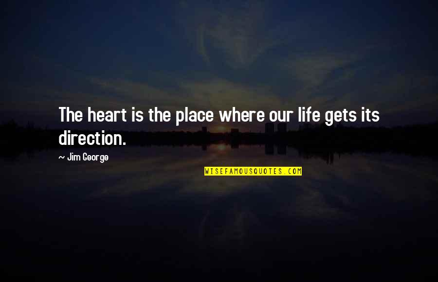 Khala Quotes By Jim George: The heart is the place where our life