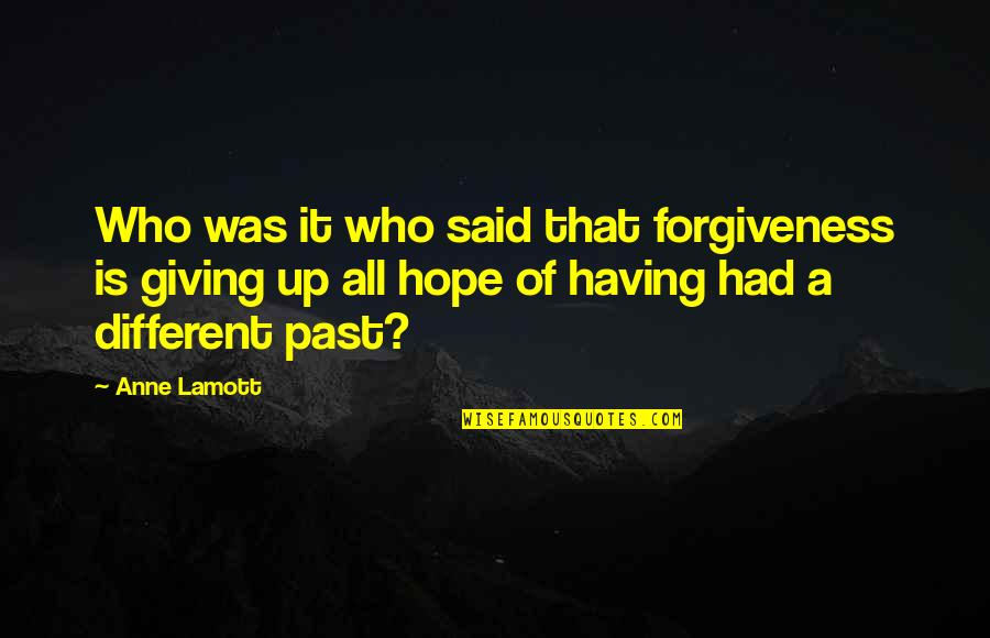 Khayal Quotes By Anne Lamott: Who was it who said that forgiveness is