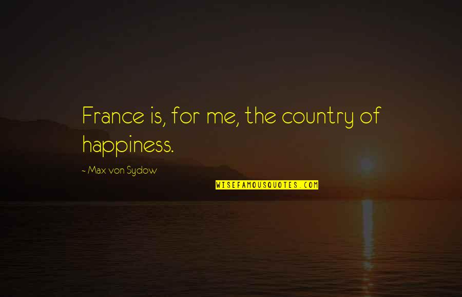 Khayal Quotes By Max Von Sydow: France is, for me, the country of happiness.