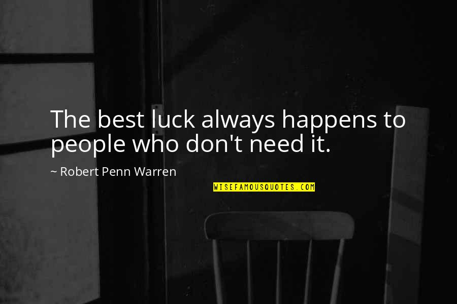 Khayal Quotes By Robert Penn Warren: The best luck always happens to people who