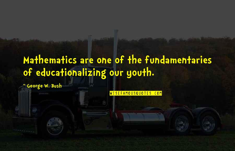 Khesed Quotes By George W. Bush: Mathematics are one of the fundamentaries of educationalizing
