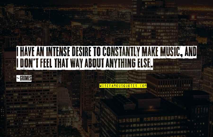 Khesed Quotes By Grimes: I have an intense desire to constantly make