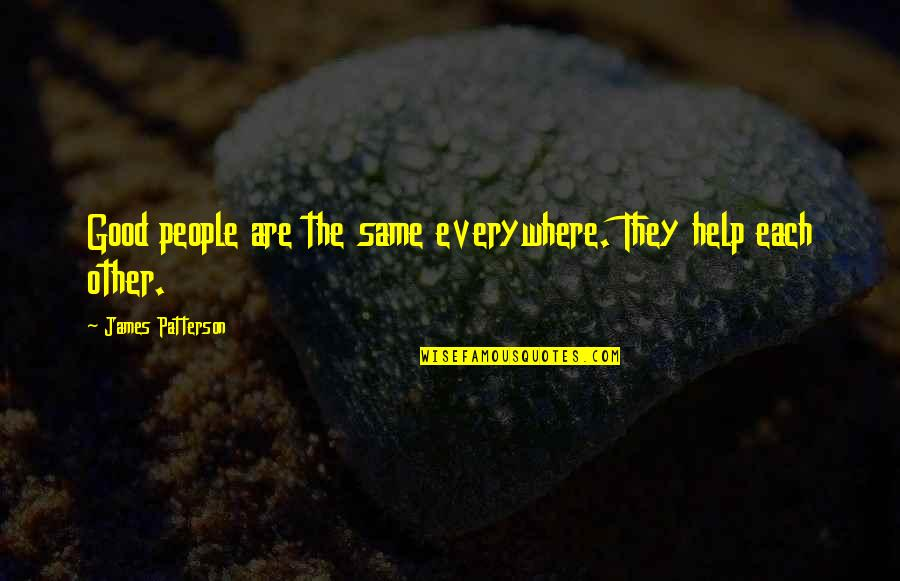 Khesed Quotes By James Patterson: Good people are the same everywhere. They help