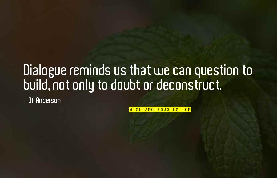 Khesed Quotes By Oli Anderson: Dialogue reminds us that we can question to