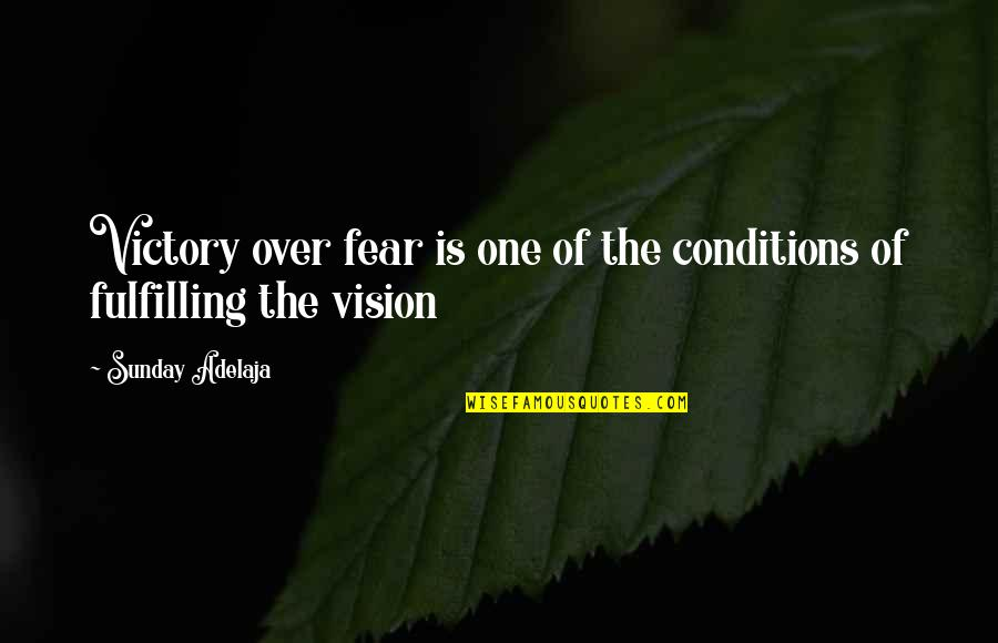 Khesed Quotes By Sunday Adelaja: Victory over fear is one of the conditions