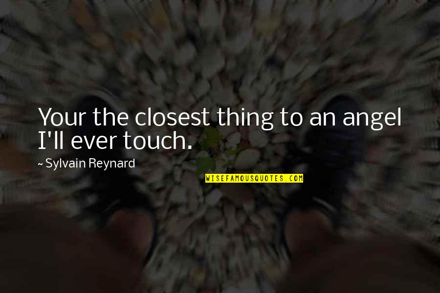 Khesed Quotes By Sylvain Reynard: Your the closest thing to an angel I'll