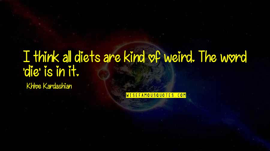 Khloe K Quotes By Khloe Kardashian: I think all diets are kind of weird.