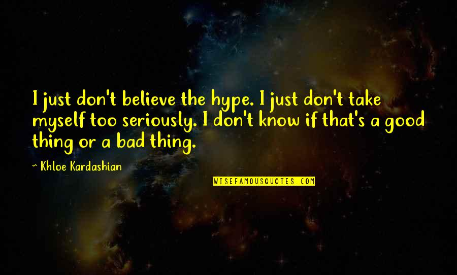 Khloe K Quotes By Khloe Kardashian: I just don't believe the hype. I just