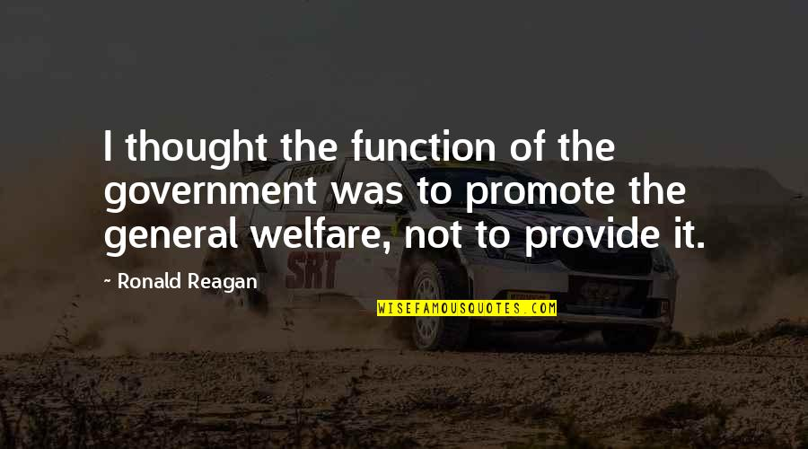 Khuda Ka Khauf Quotes By Ronald Reagan: I thought the function of the government was
