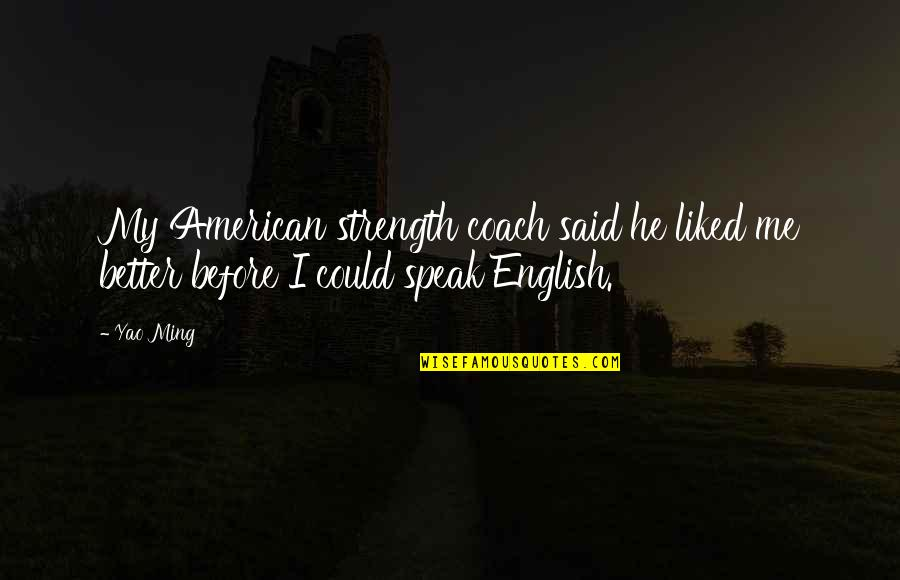 Khuda Ka Khauf Quotes By Yao Ming: My American strength coach said he liked me