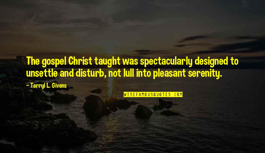 Khuda Ke Liye Movie Quotes By Terryl L. Givens: The gospel Christ taught was spectacularly designed to