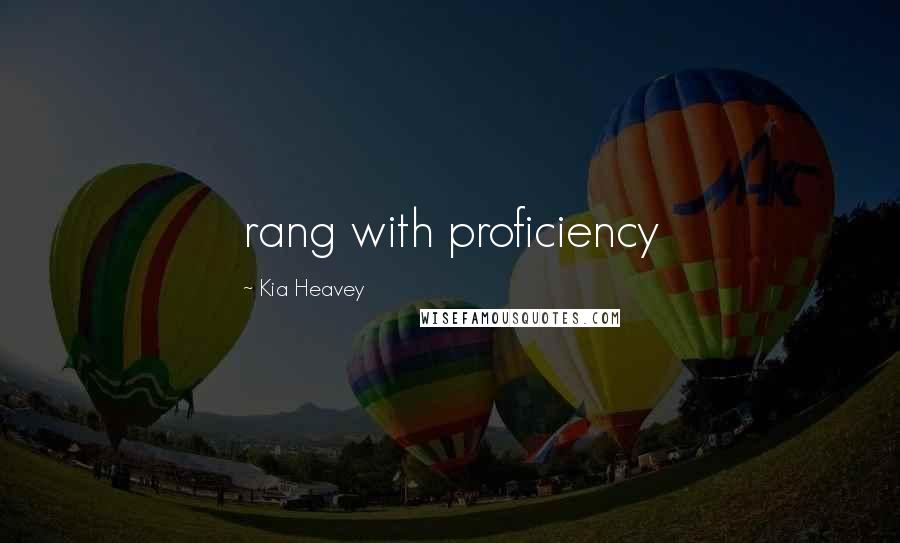 Kia Heavey quotes: rang with proficiency