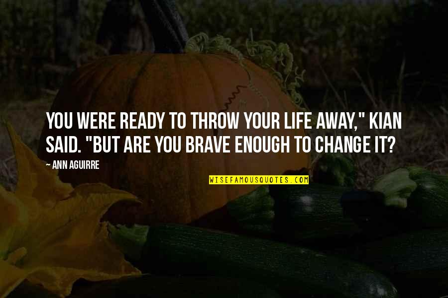 """Kian's Quotes By Ann Aguirre: You were ready to throw your life away,"""""""
