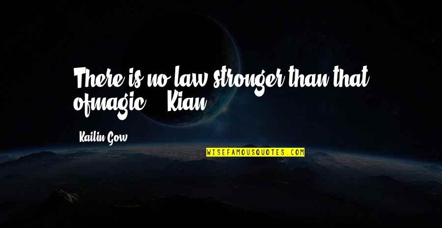 Kian's Quotes By Kailin Gow: There is no law stronger than that ofmagic.