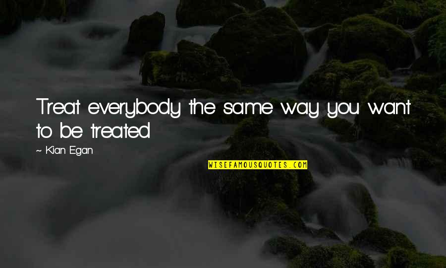 Kian's Quotes By Kian Egan: Treat everybody the same way you want to