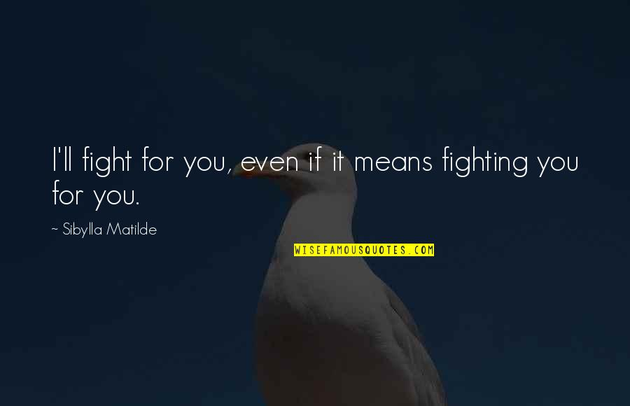 Kian's Quotes By Sibylla Matilde: I'll fight for you, even if it means