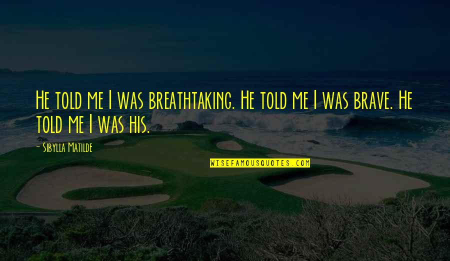 Kian's Quotes By Sibylla Matilde: He told me I was breathtaking. He told